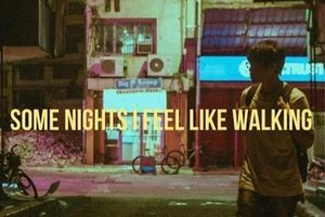 Some Nights I Feel Like Walking